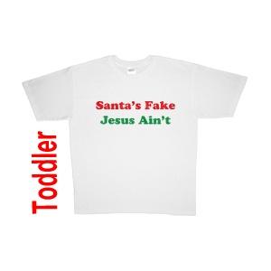 Santa's Fake, Jesus Ain't
