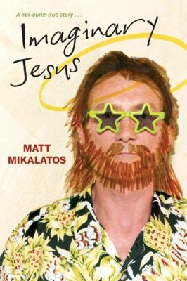 Imaginary Jesus by Matt Mikalatos