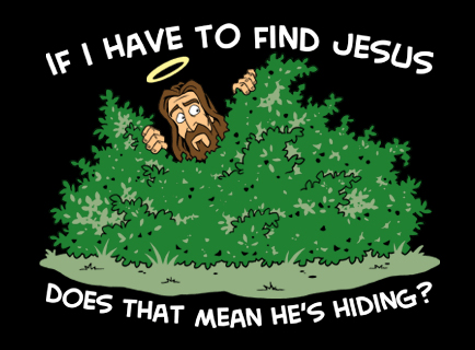 If I have to find Jesus, does that mean he's hiding?