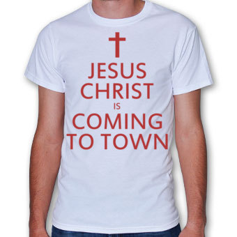 T-shirt_Jesus Christ is coming to town
